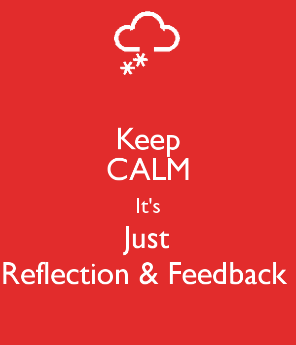 keep-calm-it-s-just-reflection-feedback.png