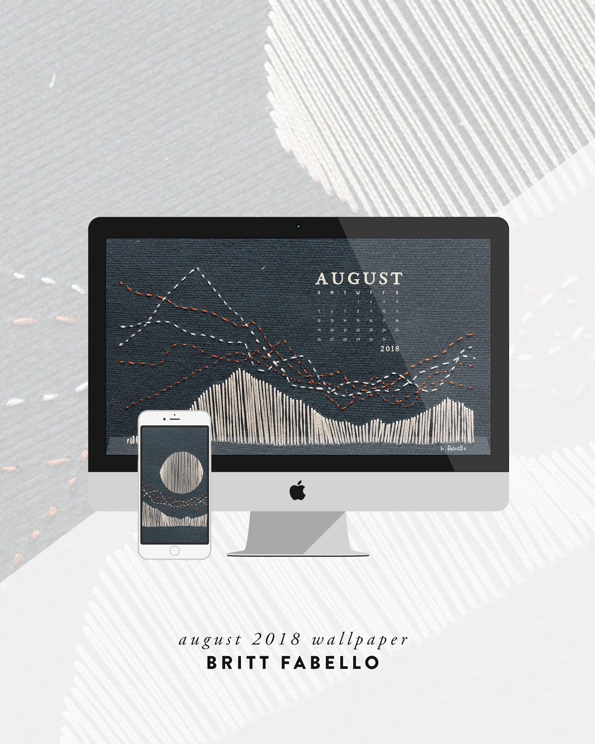 Wallpaper: August 2018 Calendar & Art   Phone & Desktop   Britt Fabello