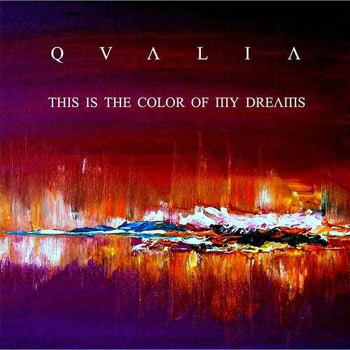 QVALIA This is the Color Of My Dreams.jpg