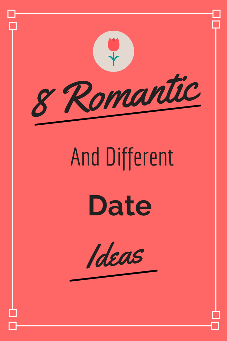 8 Romantic and different date ideas