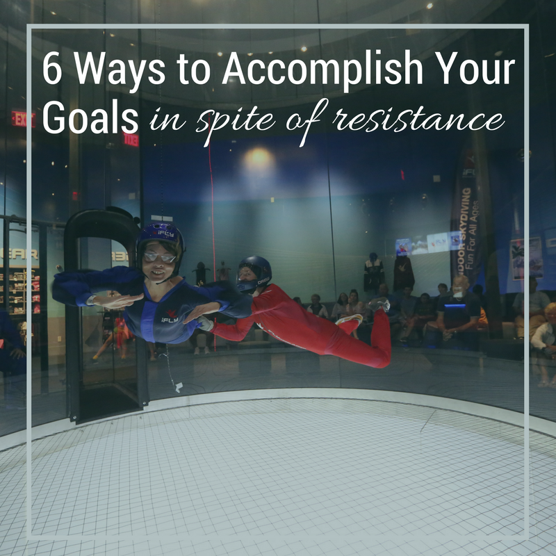 6 ways to accomplish your goals in spite of resistance.png
