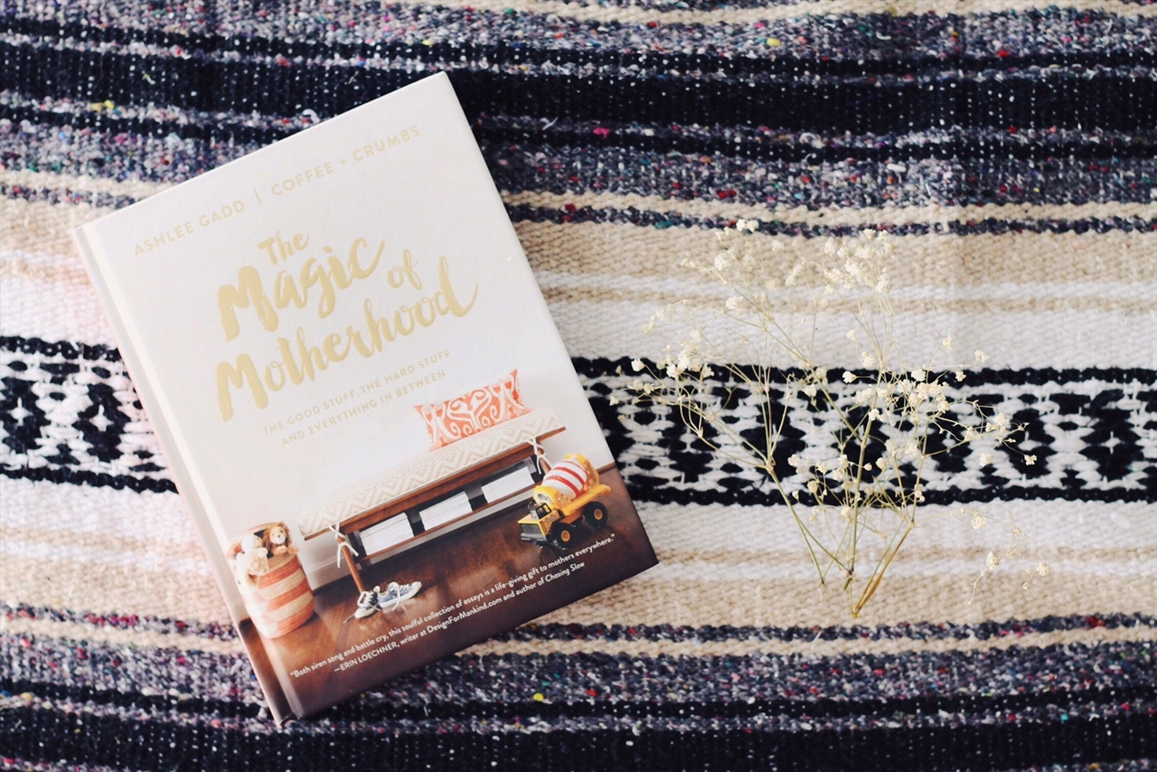 The Magic of Motherhood by Ashlee Gadd, Coffee + Crumbs, an awesome things list | Feathers and Roots