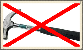 Do not use a Carpenter's Hammer (claw hammer)