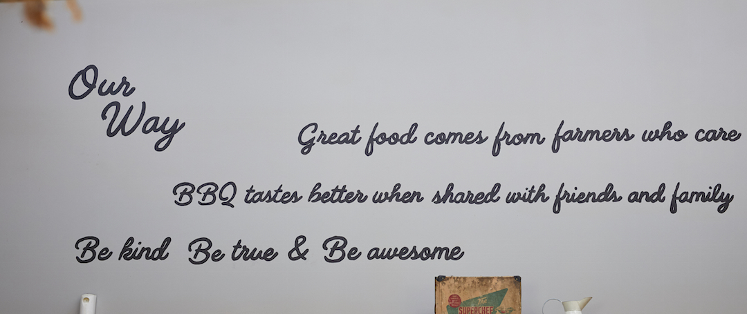 Our guiding values are written on the wall of the restaurant for all to see.