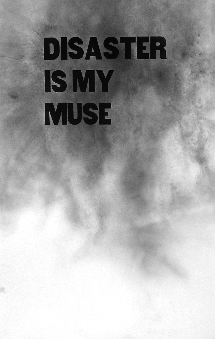Disaster is my muse