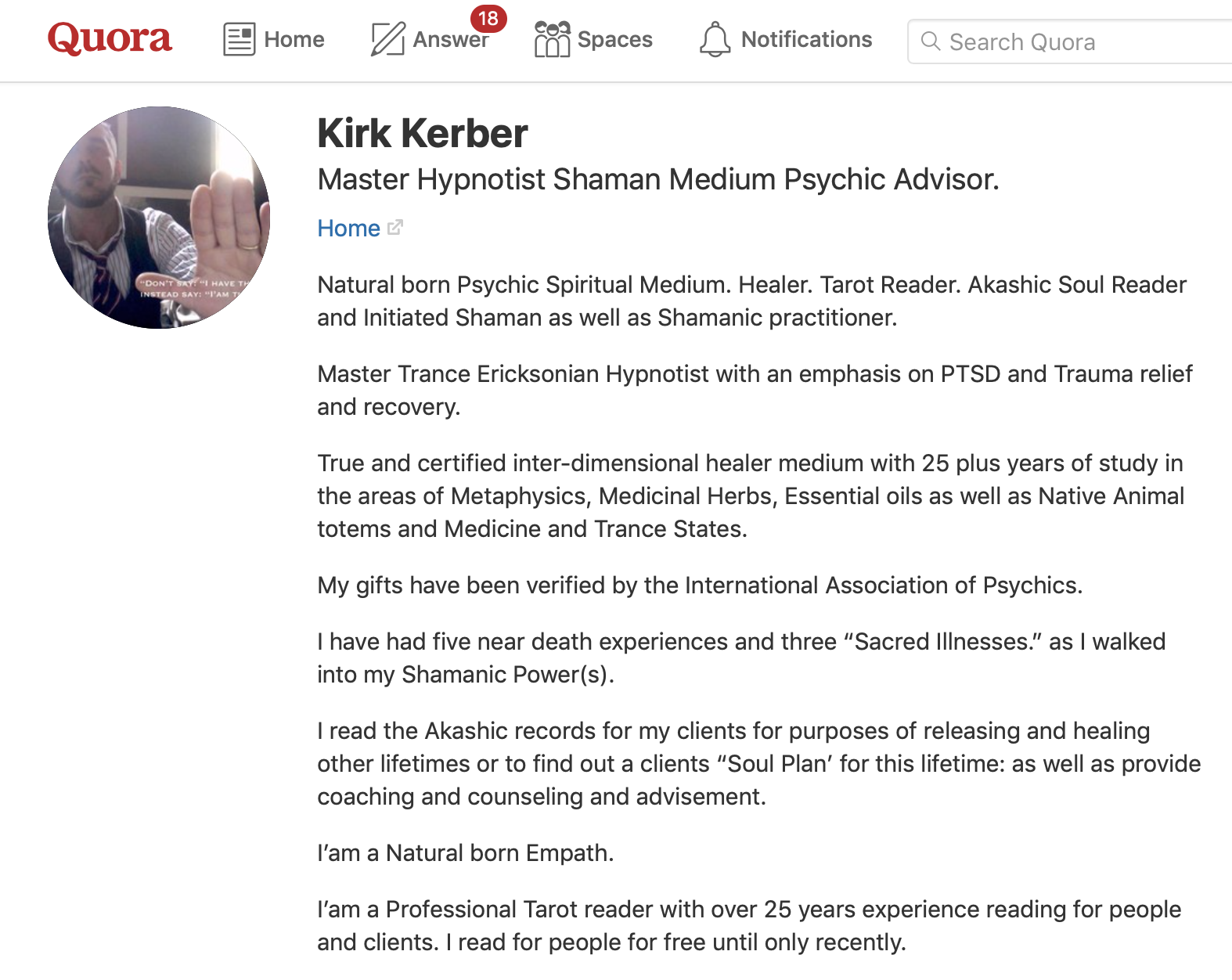 I have a profile over @ Quora where I answered over 100 questions on being Psychic and my spiritual gifts and abilities…  Please feel free to check it out as a perspective client…