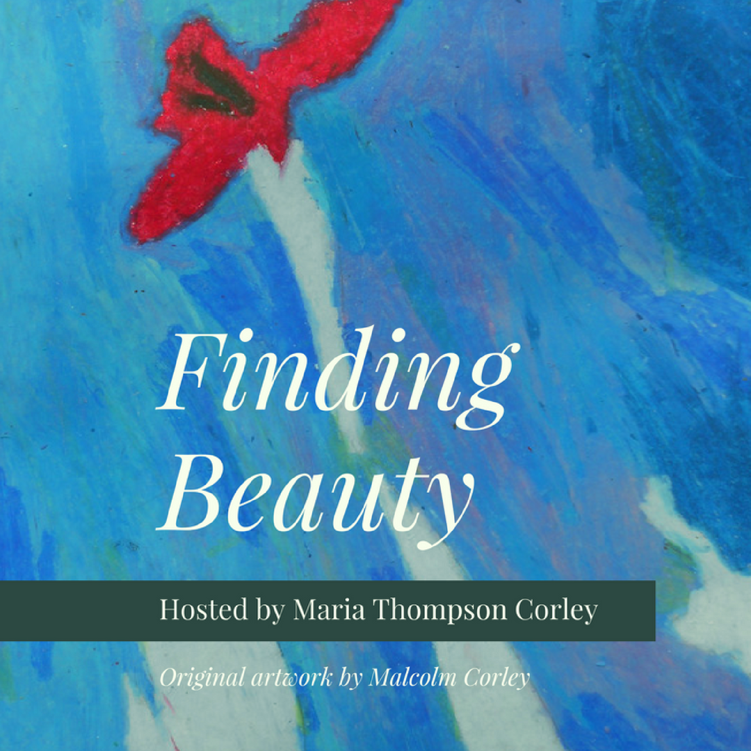 Finding Beauty Podcast   Interview   by Maria Thompson Corley