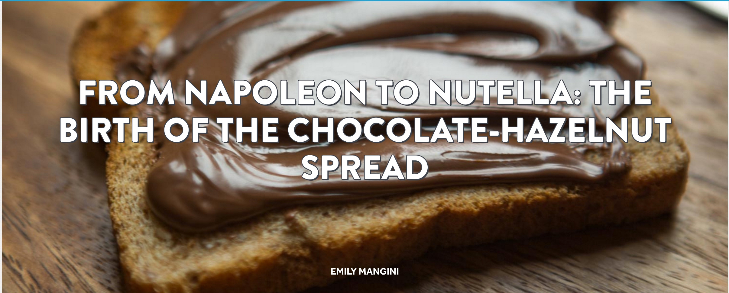 From Napoleon to Nutella: The Birth of the Chocolate-Hazelnut Spread   Topic: Food History
