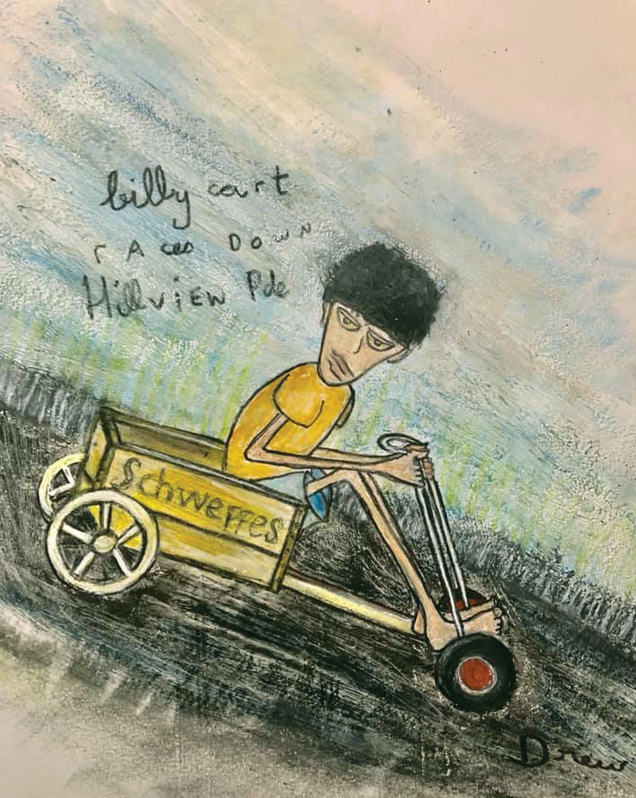 Billy Carts  Kids in our street would cobble together their idea of a billy cart and we'd hold races down the hill at Hillview Parade. It was a cracker of a hill with a creek at the bottom. Plenty of stacks and loads of fun.