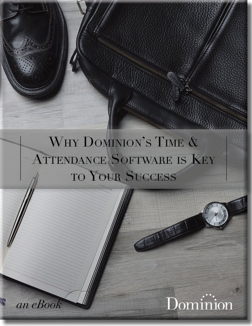 Click Here to download Why Dominion's Time and Attendance Software Is Key to Your Success E-book.