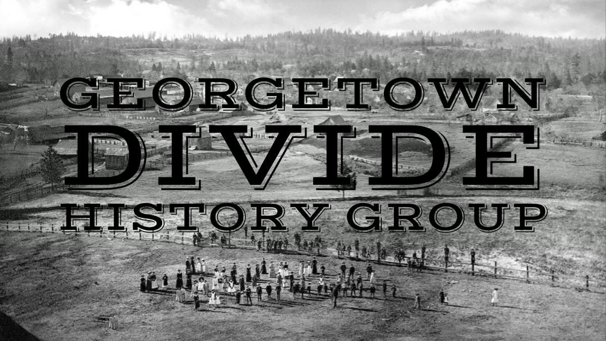 Georgetown Divide History Group - Click here.