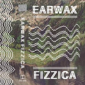 EARWAX FIZZICA    Fuzzoscope, 2014