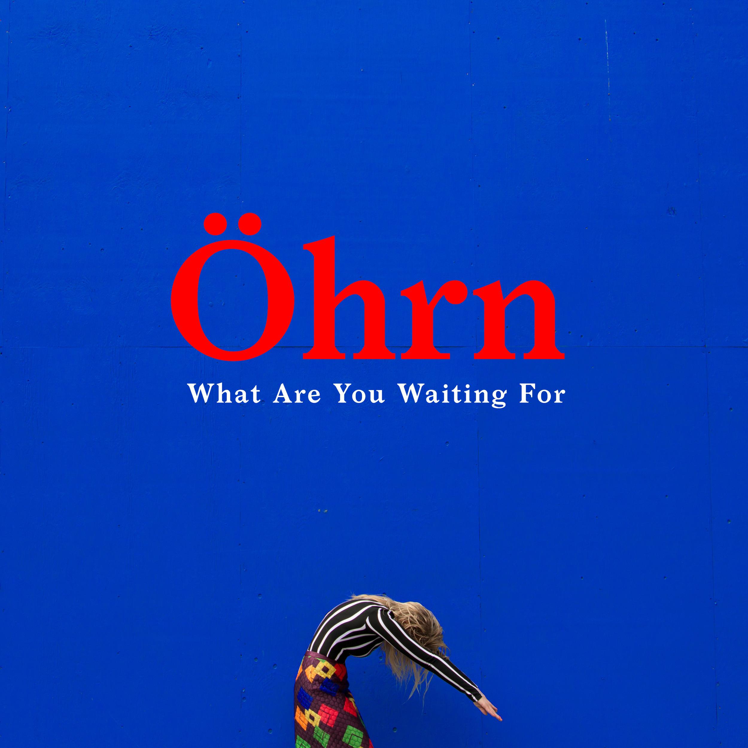 """Omslaget till Öhrns första singel """"What Are You Waiting For"""""""