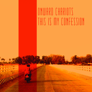 This Is My Confession (2013, recorded 2012) by Onward Chariots