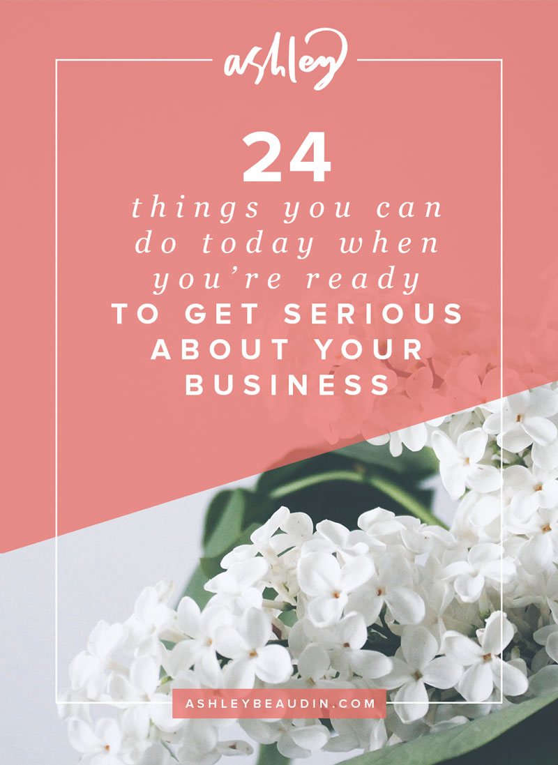 24 Things You Can Do Today When You're Ready to Get Serious About Your Business