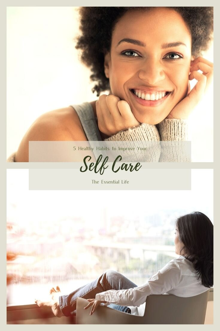 5 Healthy Habits to Improve Your Self Care_ The Essential Life.jpg