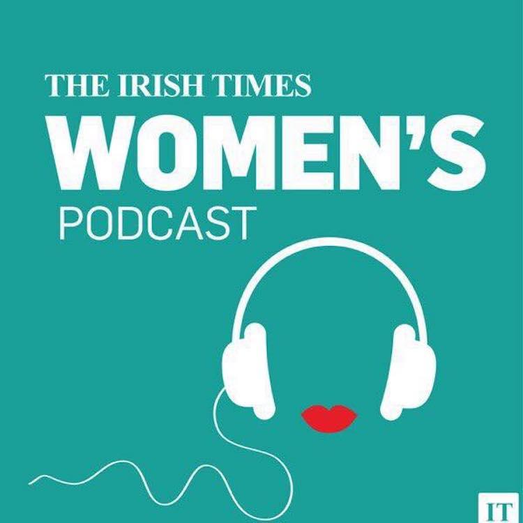 Podcasts Inspiring Social Awareness - The Irish Times Women's Podcast
