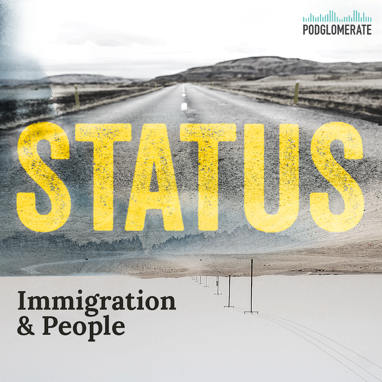 Podcasts That Inspire A Broad World View - Status Podcast on Immigration & People
