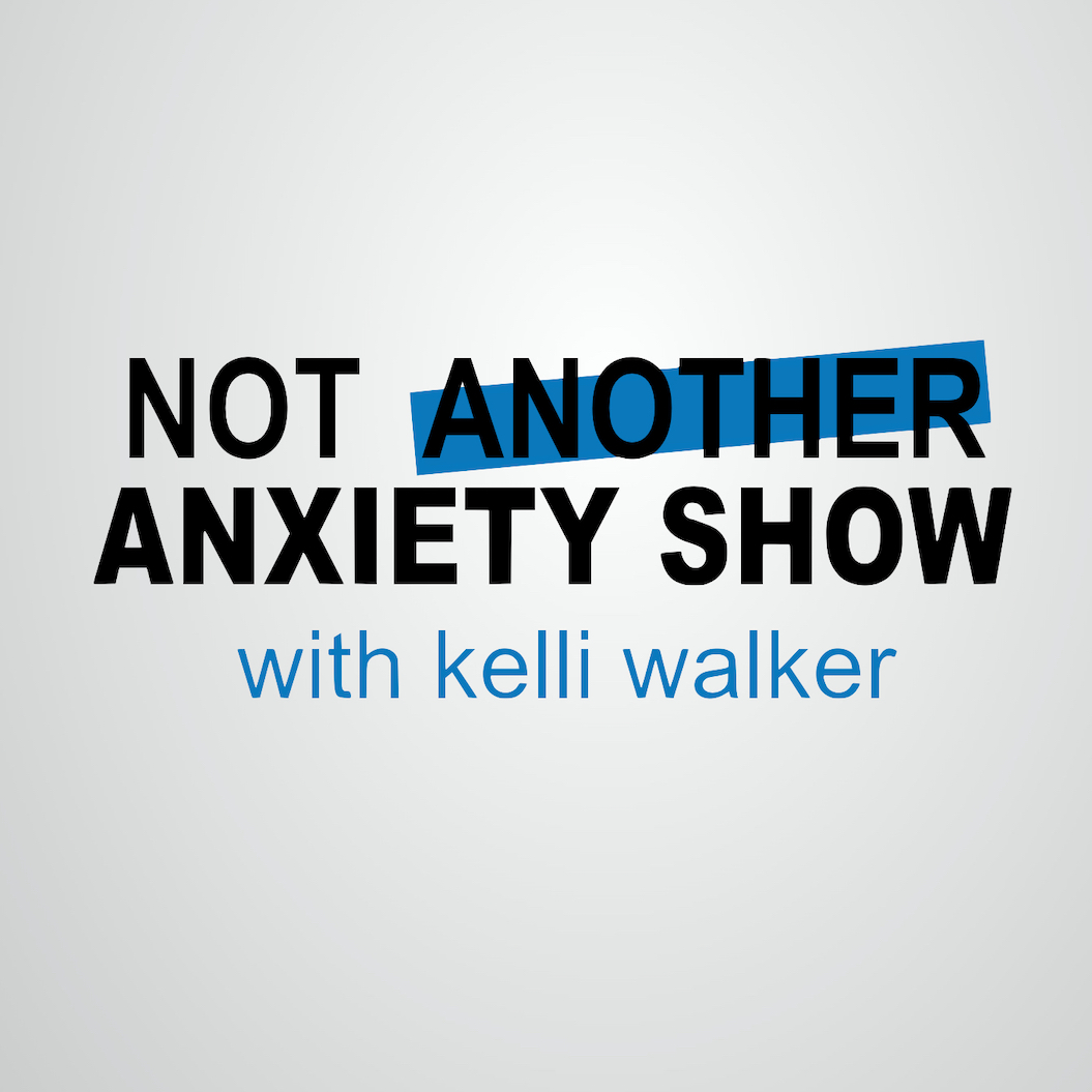 Podcasts About Mental Health - Not Another Anxiety Show with Kelli Walker
