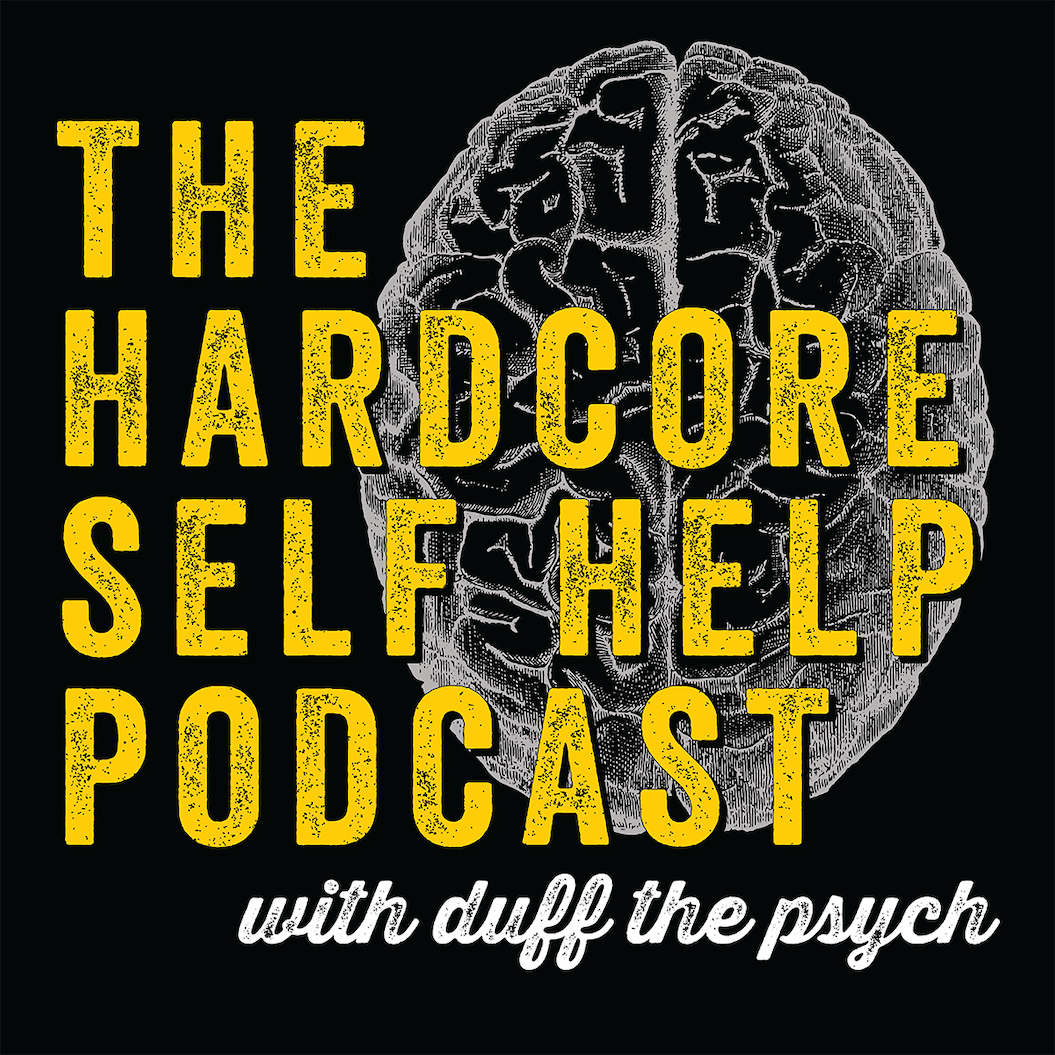 Podcasts About Mental Health - The Hardcore Self Help Podcast with Duff the Psych