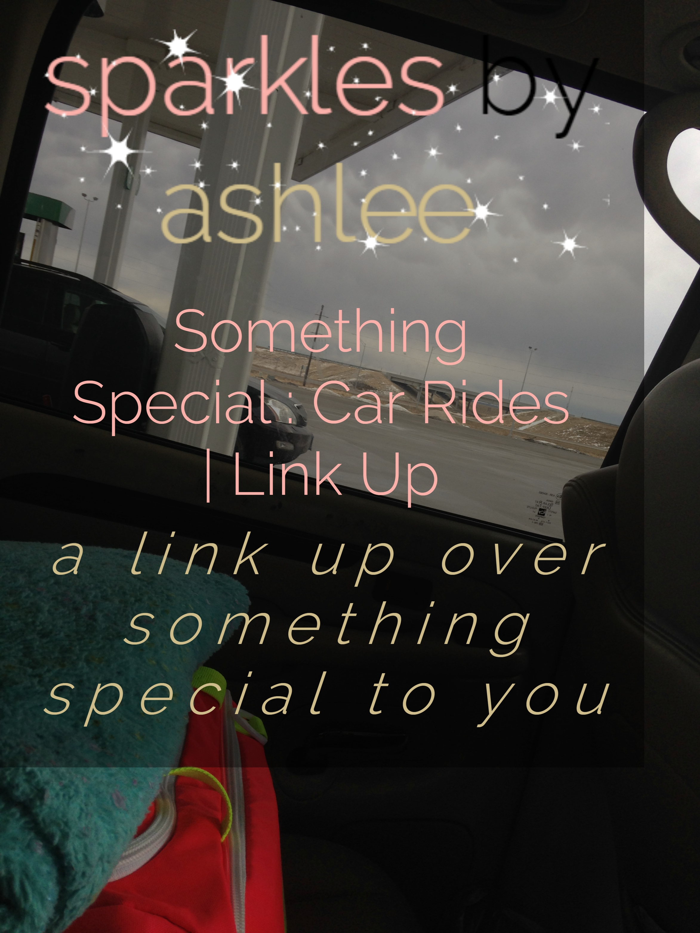 Something-Special-Car-Rides-Link-Up-Sparkles-by-Ashlee.jpg
