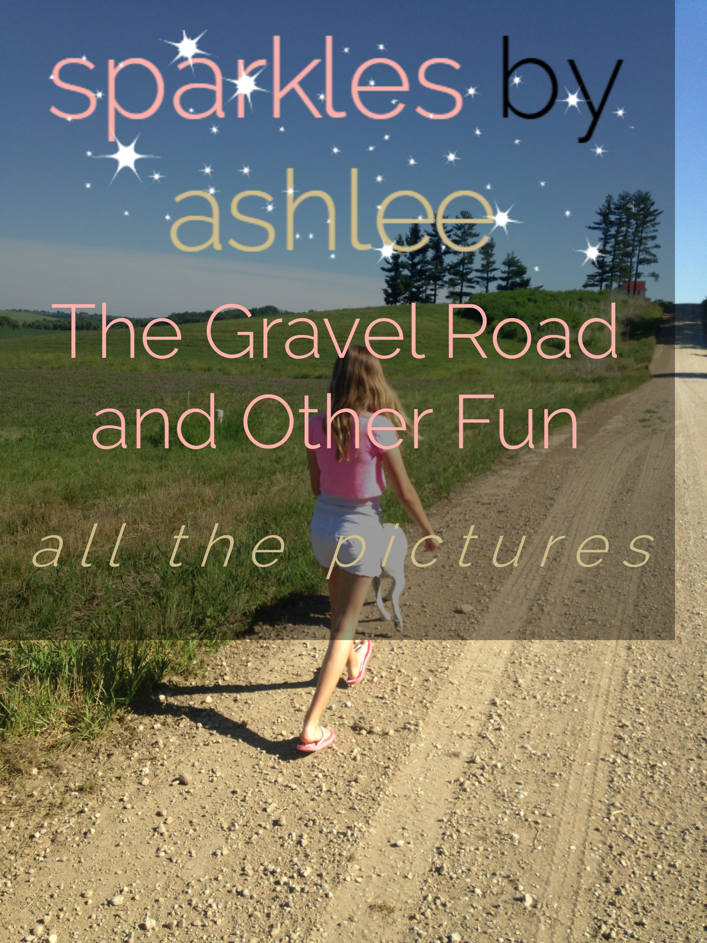 The-Gravel-Road-and-Other-Fun-Sparkles-by-Ashlee.jpg