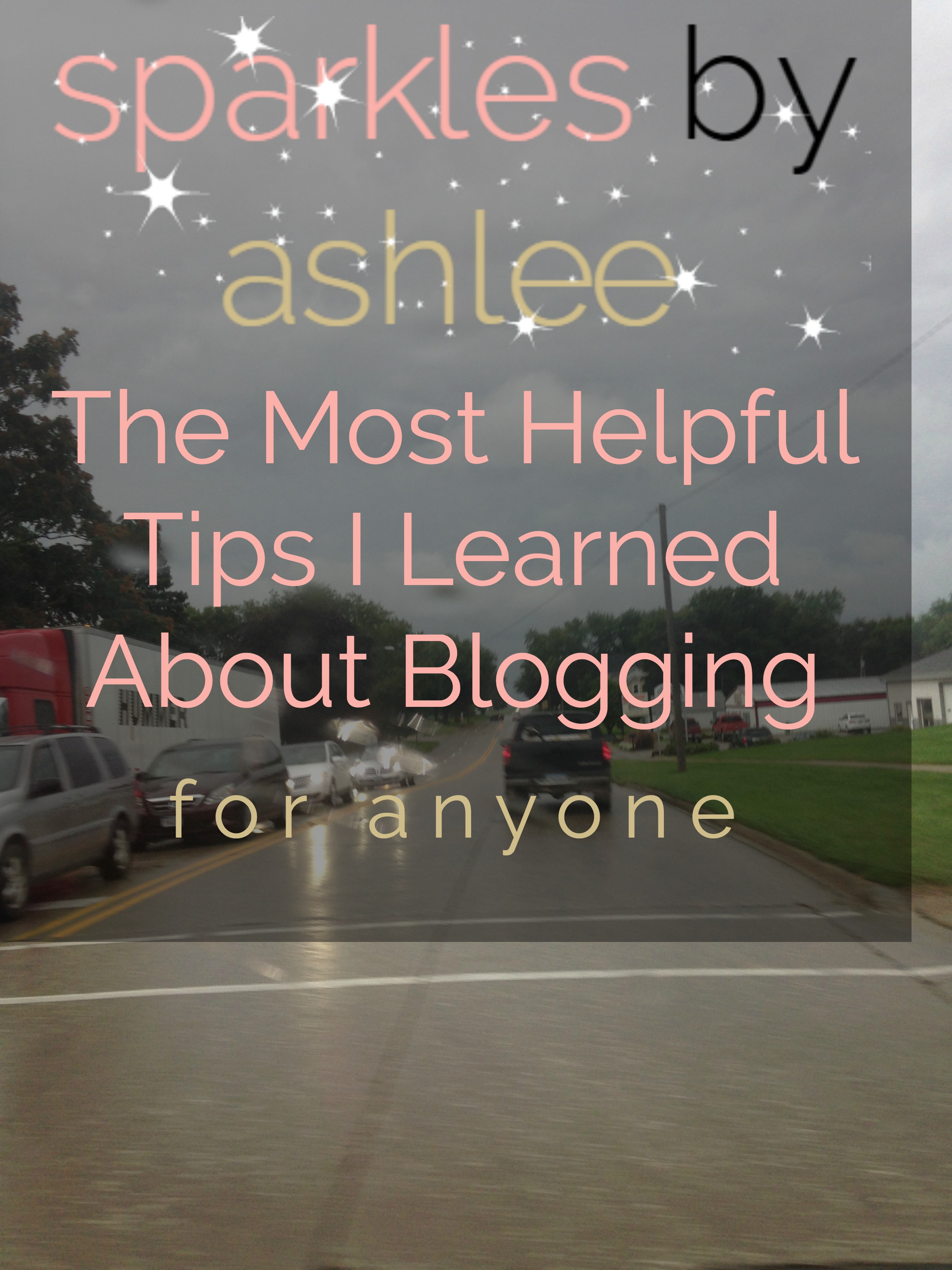 The-Most-Helpful-Tips-I-Learned-About-Blogging-Sparkles-by-Ashlee.jpg