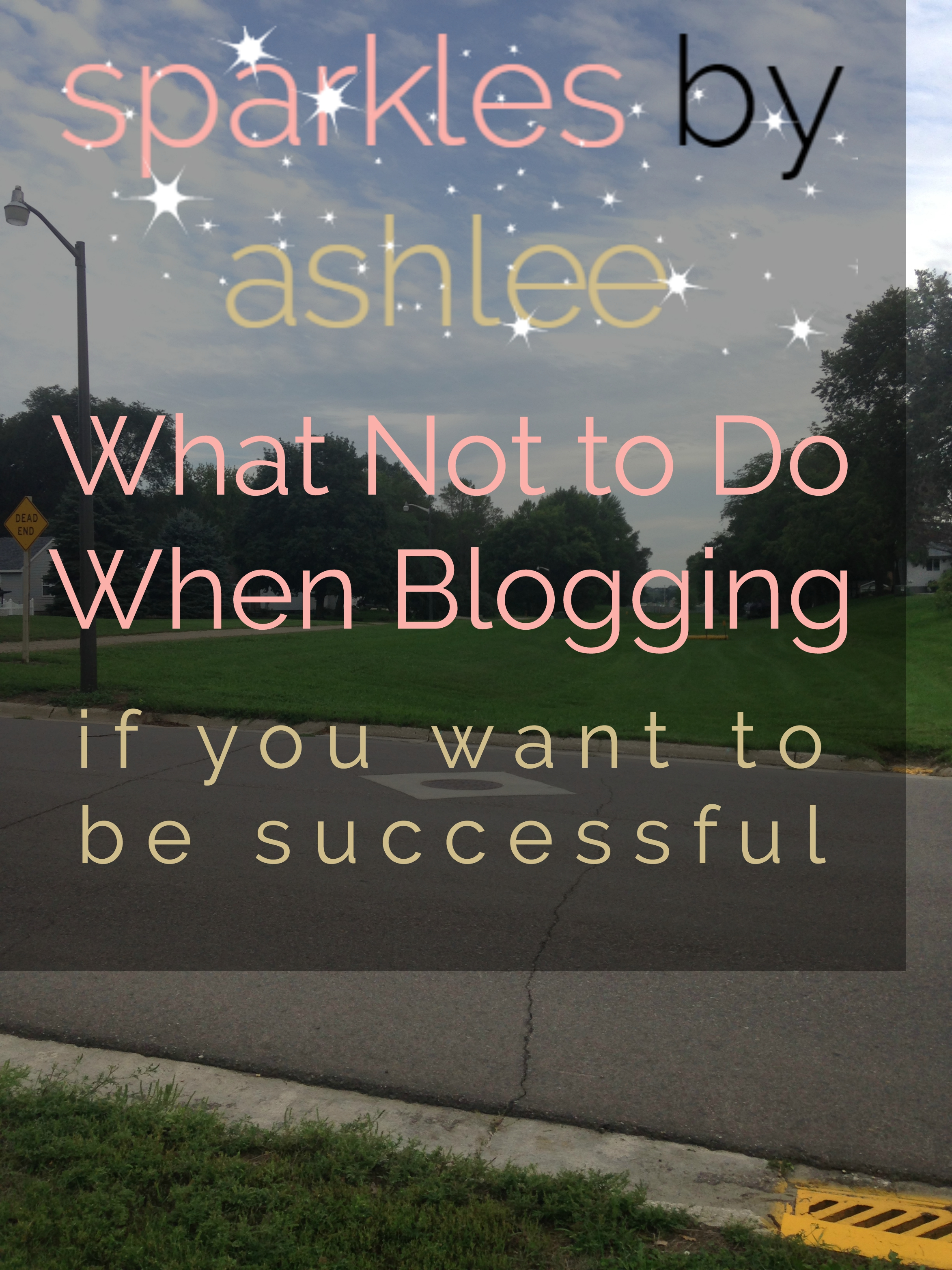 What-Not-to-Do-When-Blogging-Sparkles-by-Ashlee.jpg