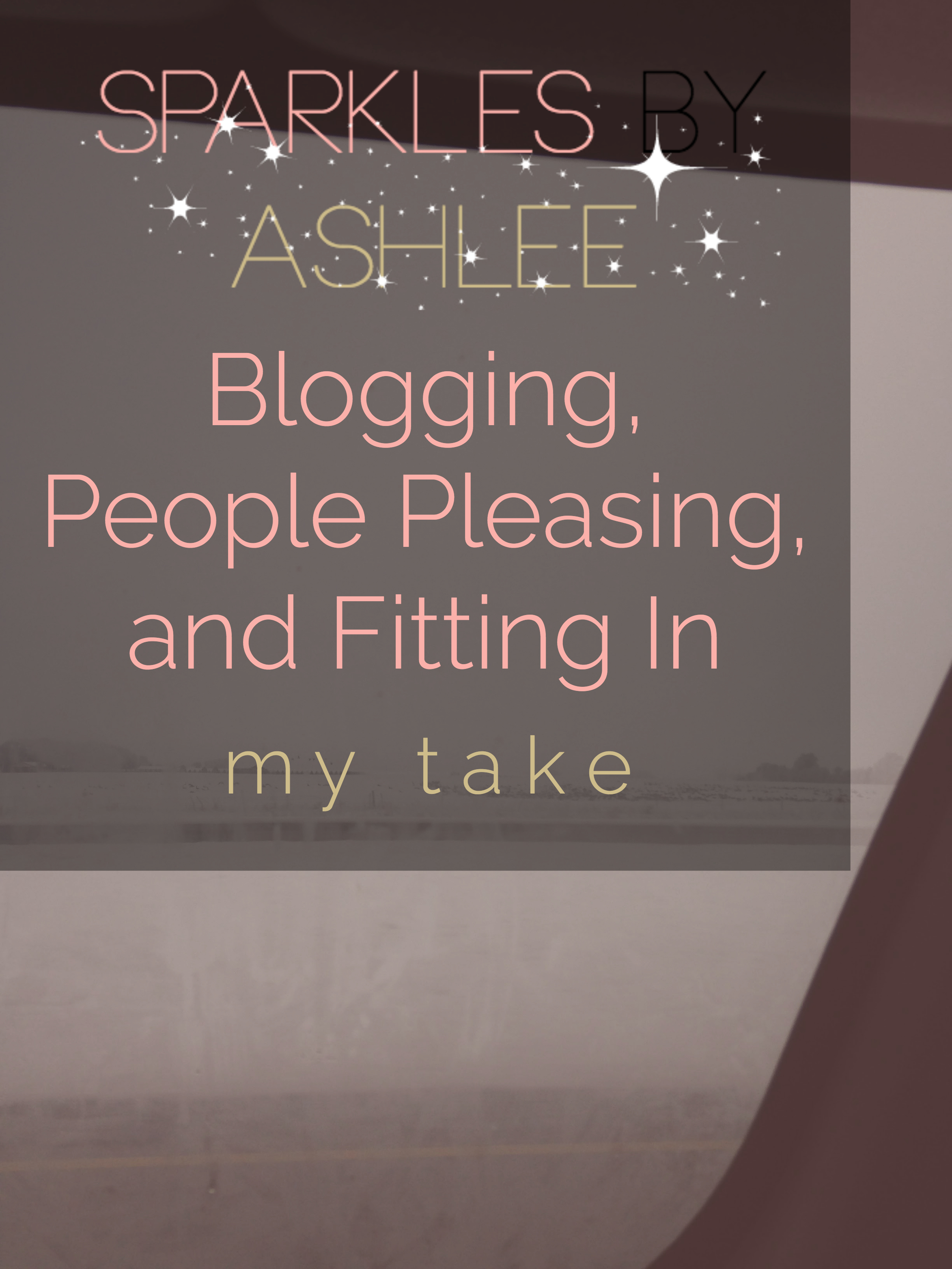 Blogging-People-Pleasing-and-Fitting-In-Sparkles-by-Ashlee.jpg