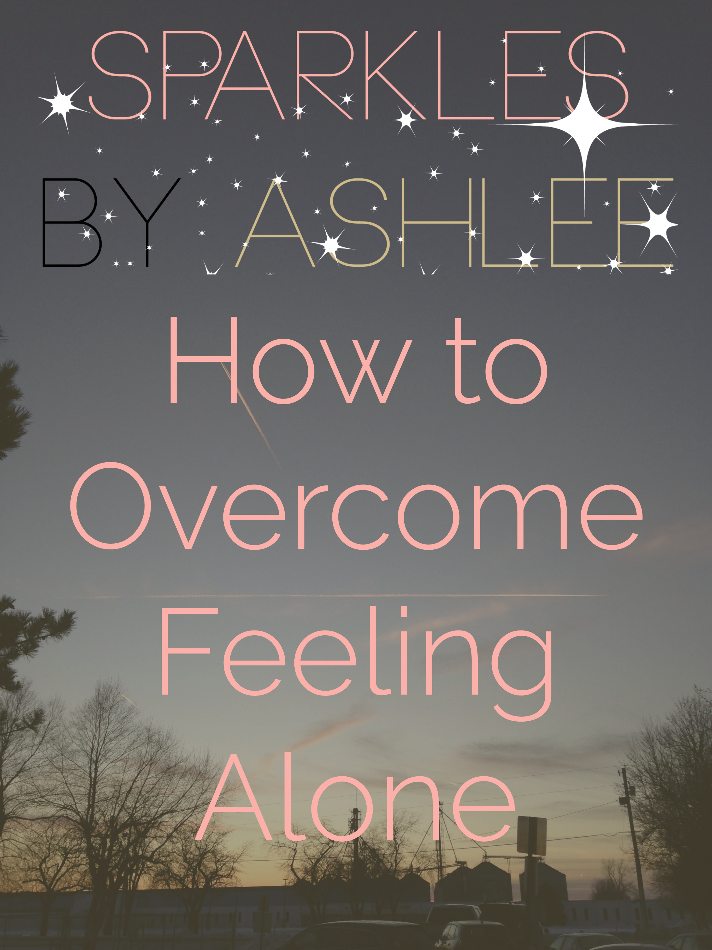 How-to-Overcome-Feeling-Alone-Sparkles-by-Ashlee.jpg