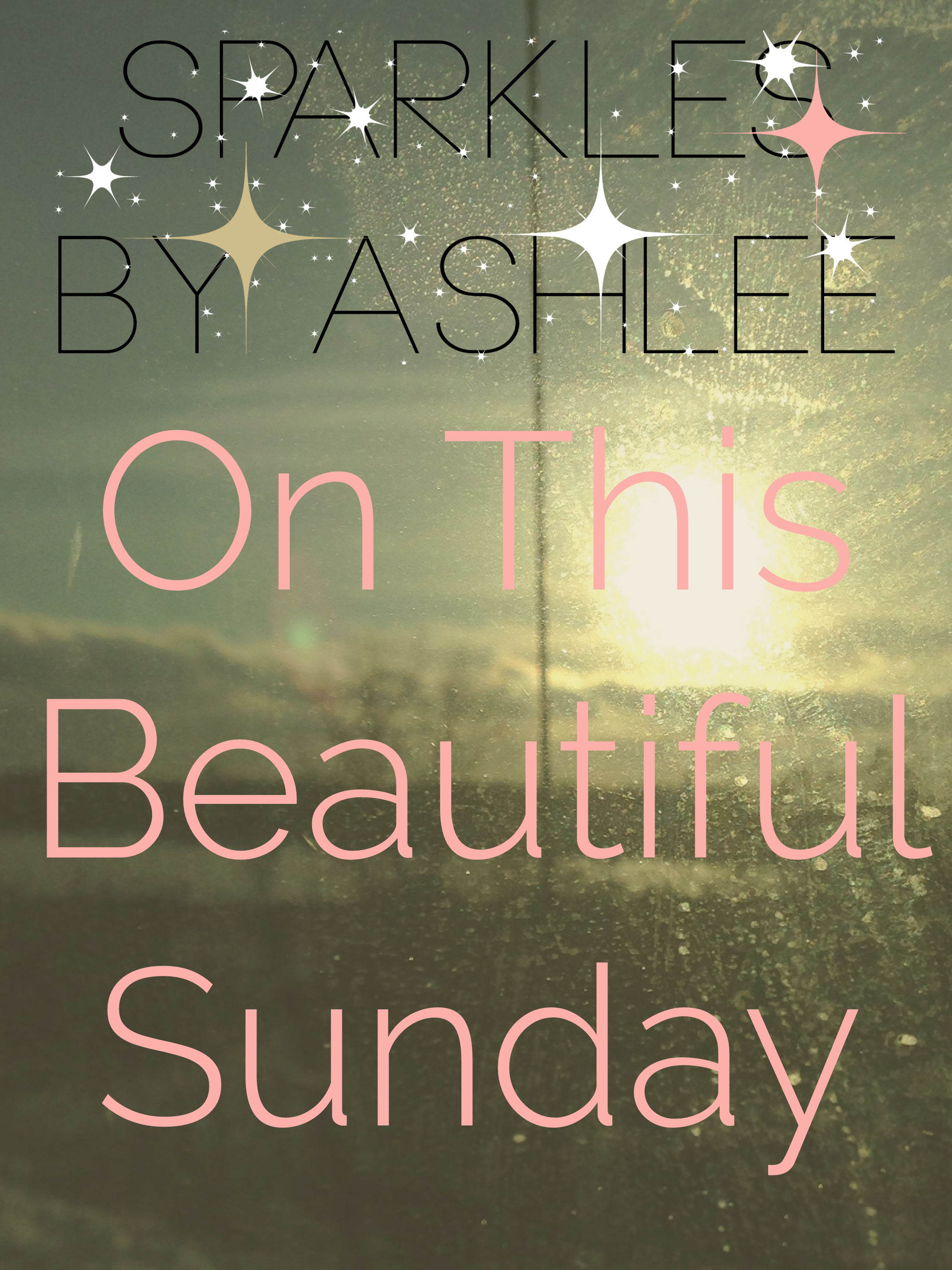 On-This-Beautiful-Sunday-Sparkles-by-Ashlee.jpg