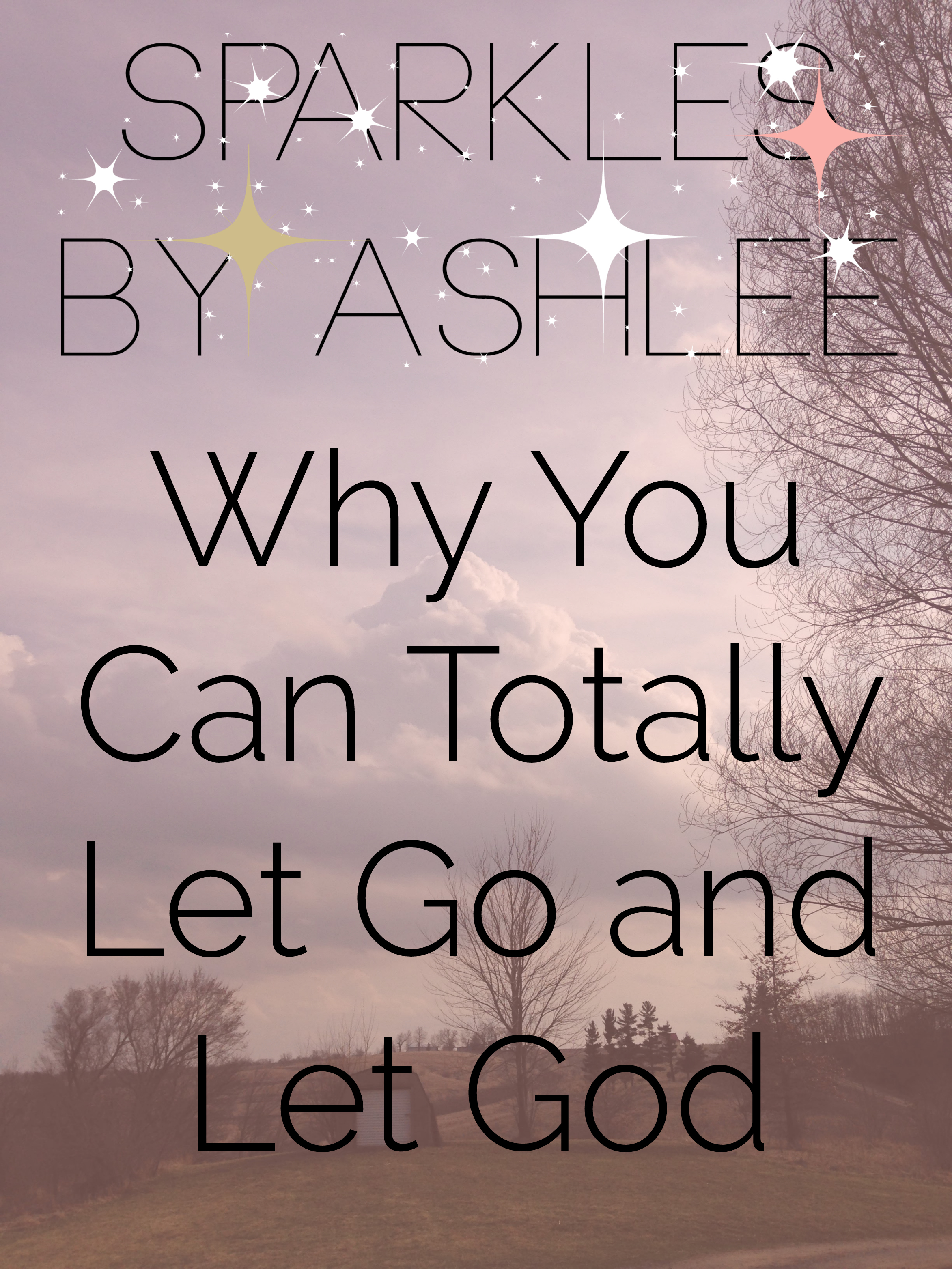 Why-You-Can-Totally-Let-Go-and-Let-God-Sparkles-by-Ashlee.jpg