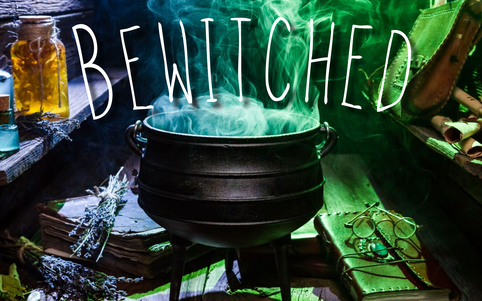Bewitched  (NEW FOR 2020!)