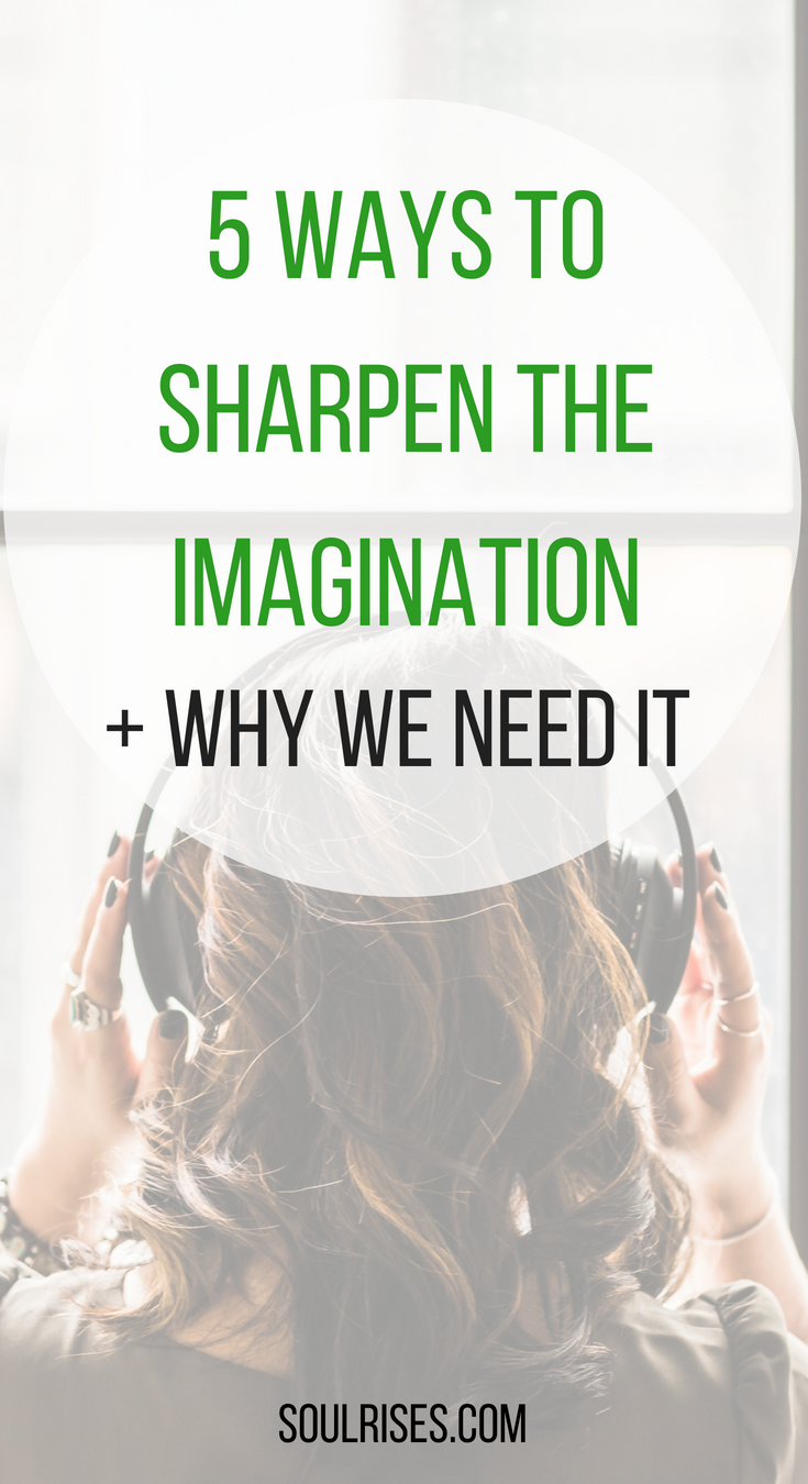 5 ways to sharpen the imagination + why we need it.png