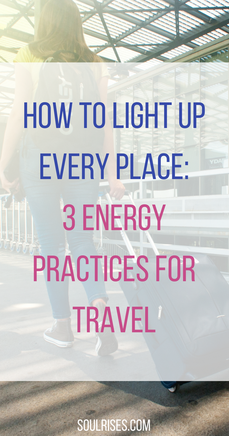 How to light up every place_ 3 energy practices for travel.png