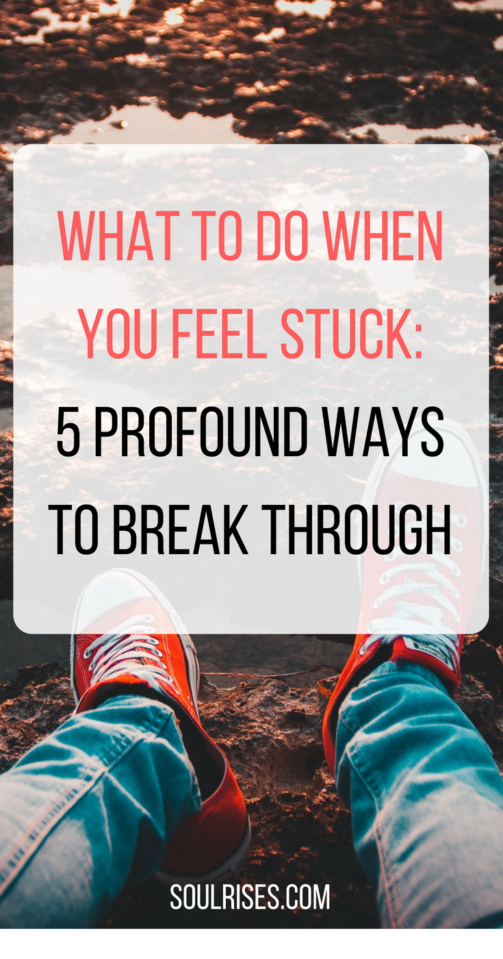 What to do when you feel stuck_ 5 Profound Ways to break through.png