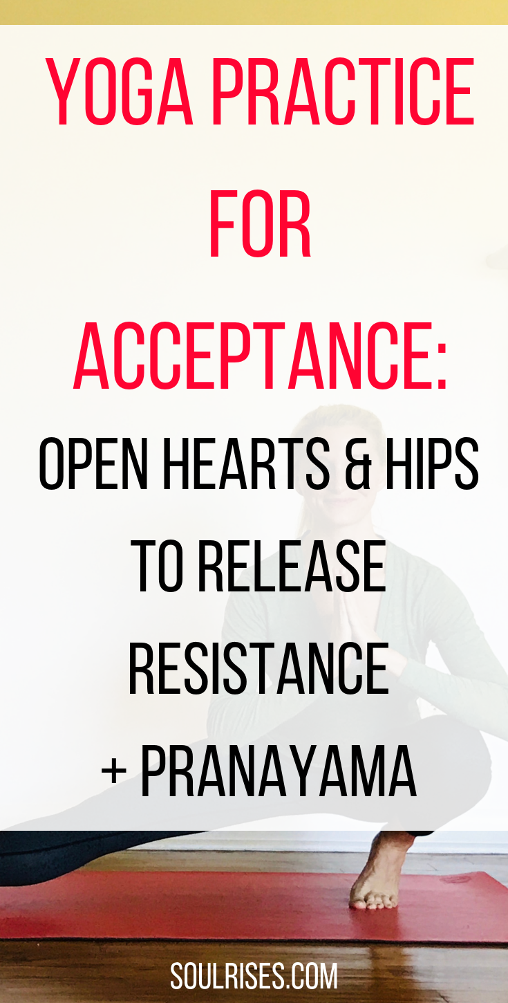 yoga practice for acceptance_ open hearts and hips to release resistance + pranayama.png