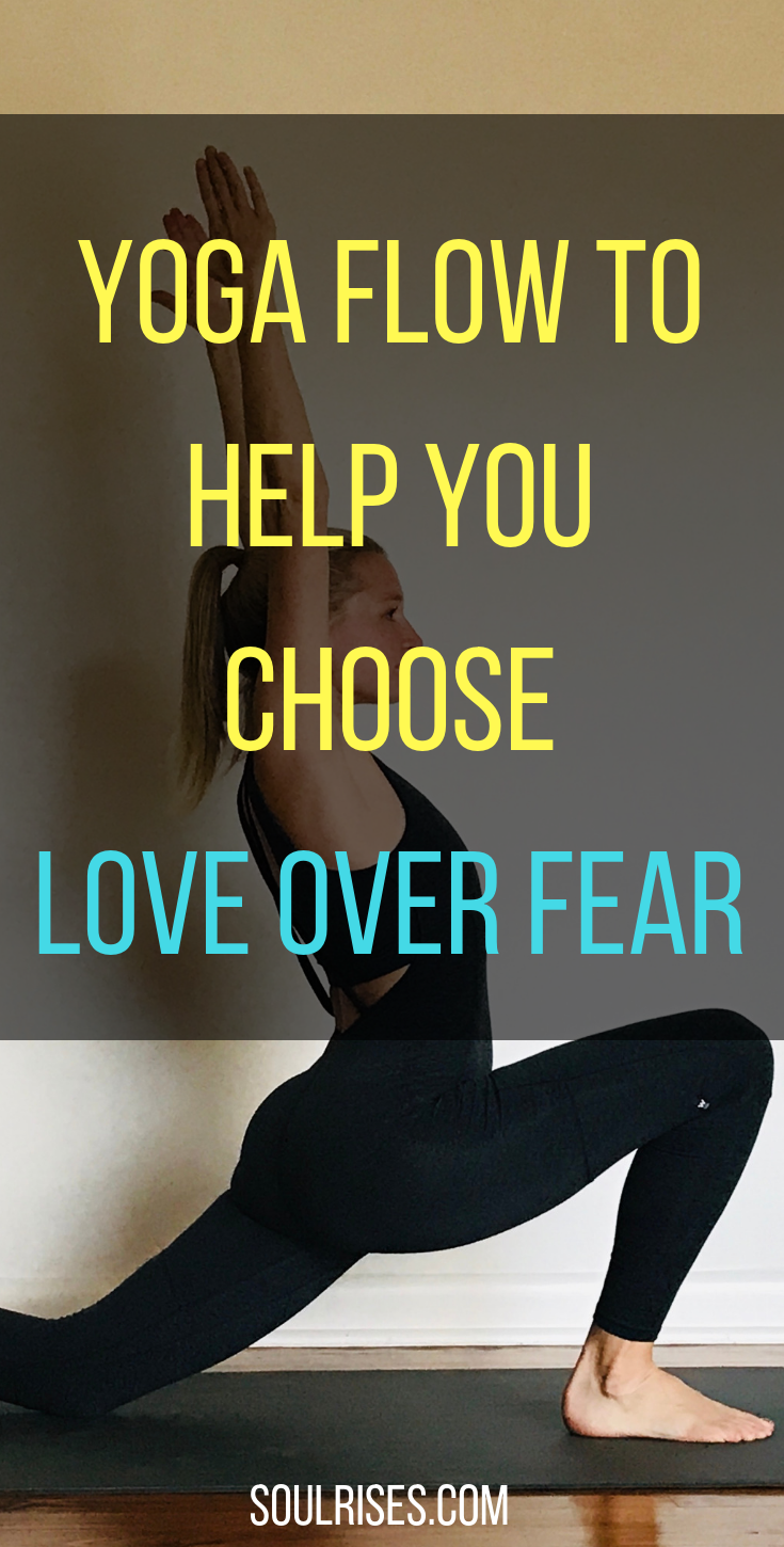 yoga flow to help you choose love over fear.png