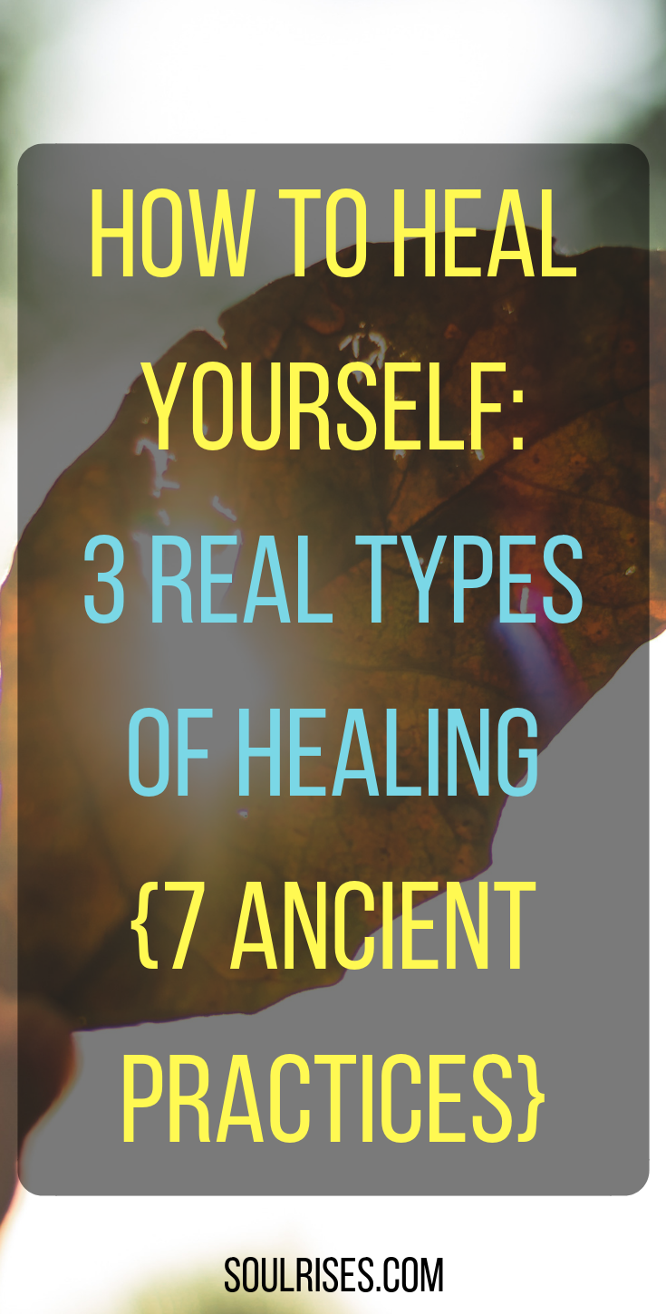 How to Heal Yourself_ 3 real types of healing {5+ ancient practices}.png