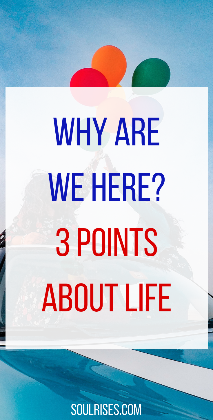 Why are we Here_ 3 Points about Life.png