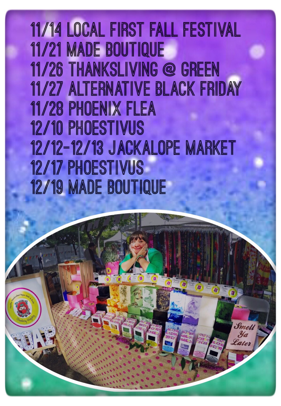Come find us at one of the many events we will be at or stop by the Soap Shop!