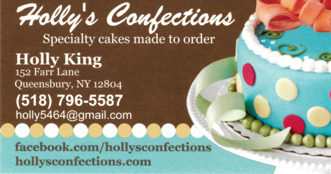 Holly's Confections  518.796.5587 www.facebook.com/hollysconfections  Holly has been creating cakes for over 20 years. She didn't like the artificial taste of the frosting from the grocery store bakeries so she set out to make her own. From there she started experimenting with cake flavors and baking for friends. Friends told their friends and that's how the business started. Satisfied customers have posted their comments on her facebook page, so feel free to check them out! Whether you need a simple sheet cake or an elaborate tiered cake, Holly can create it. Give her a call or message her today to set up a consult.
