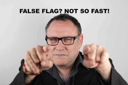 Always a troublemaker, Gilad says we should be careful when calling out false flags
