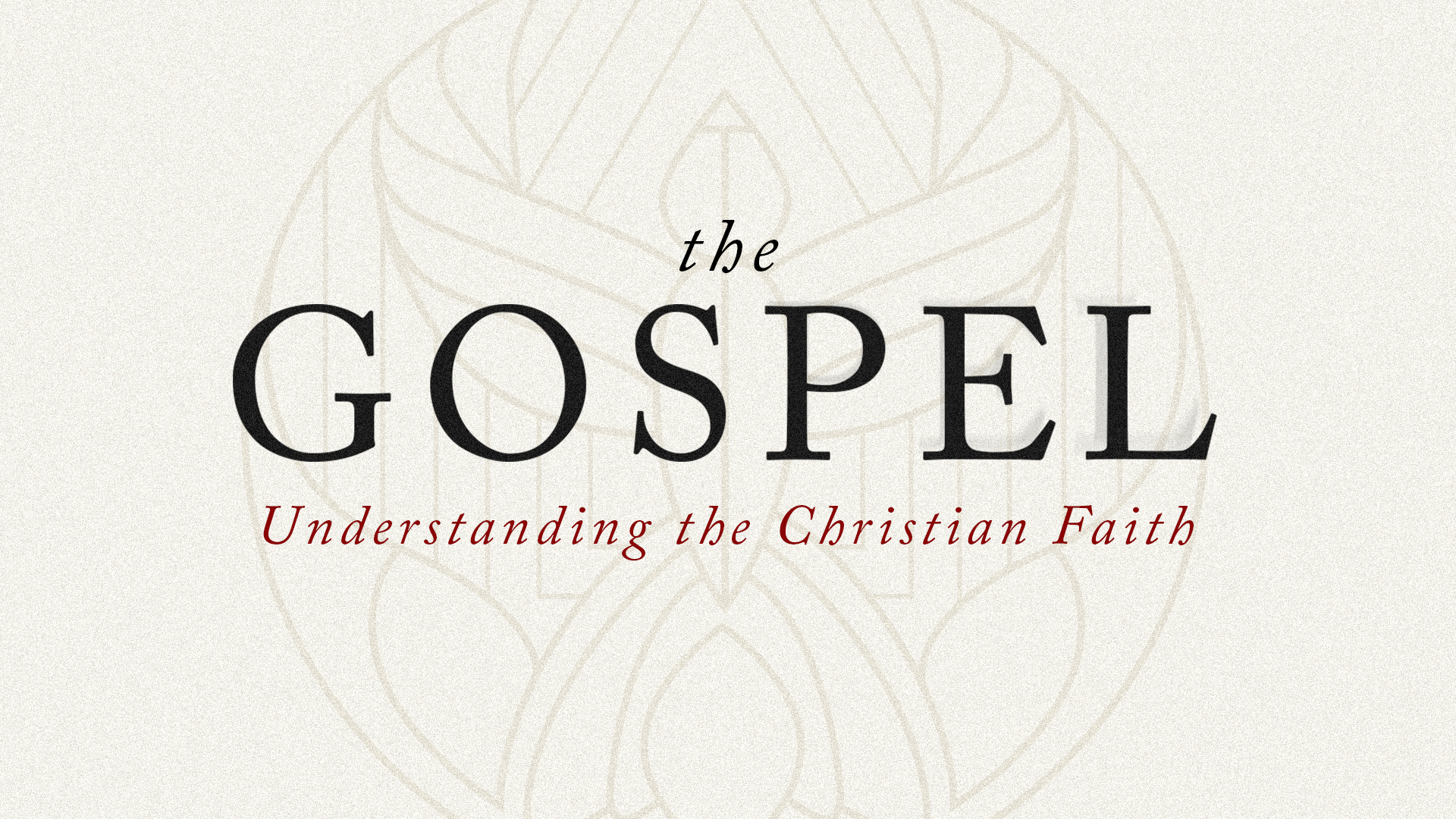 The Gospel - Understanding the Christian Faith