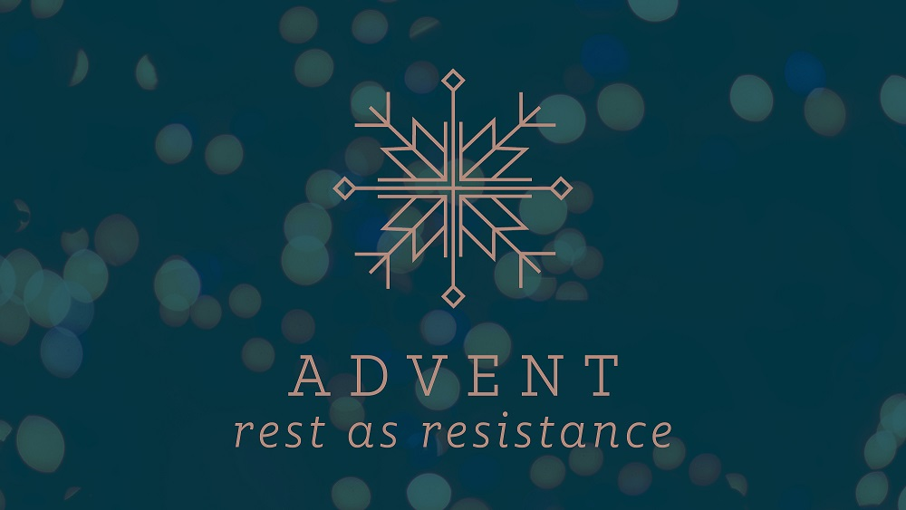 Advent - Rest as Resistance