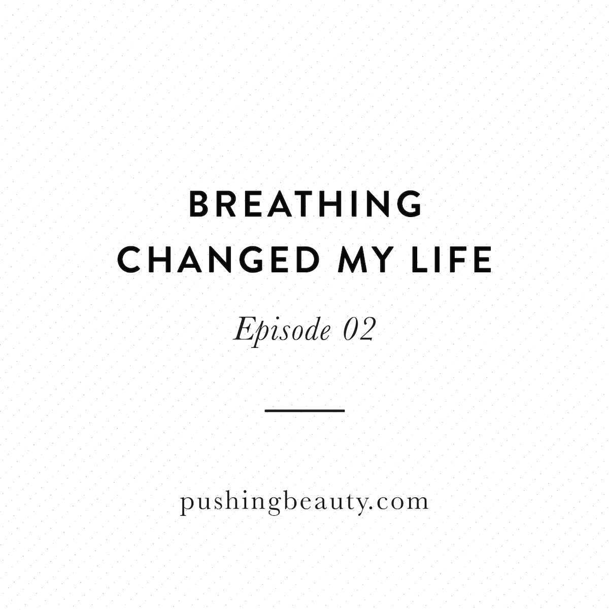 Breathing Changed My Life Pushing Beauty Podcast