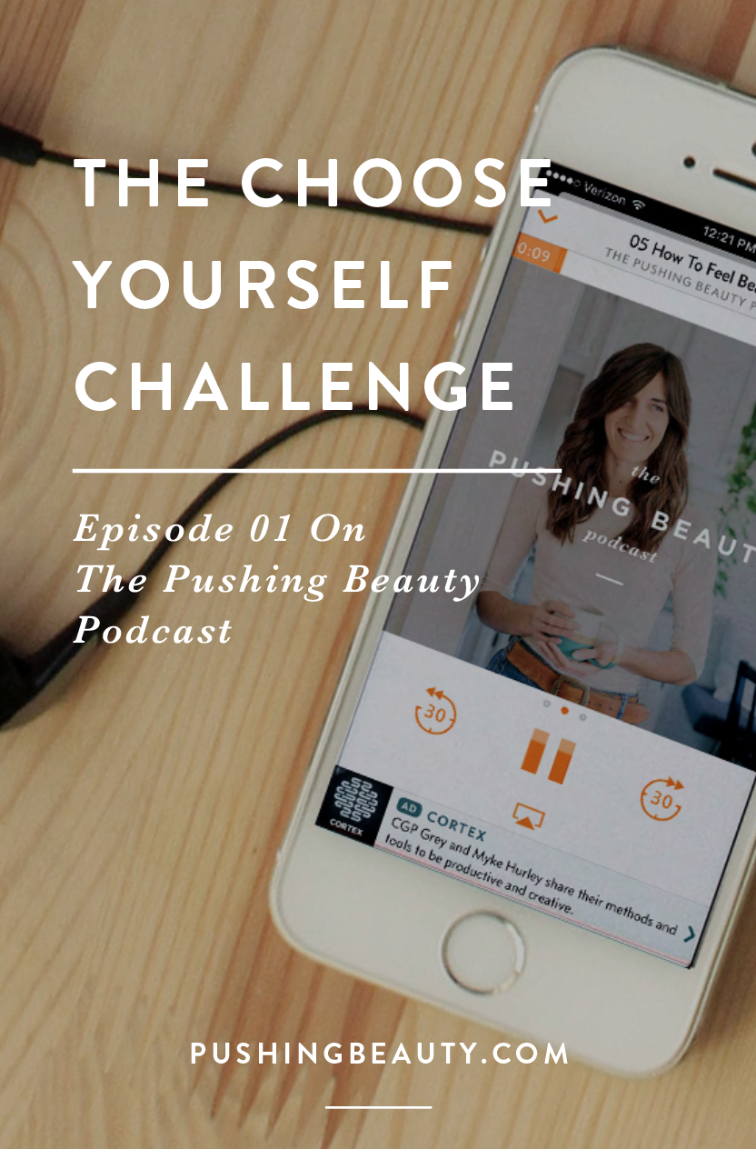 The Pushing Beauty Podcast Choose Yourself Challenge