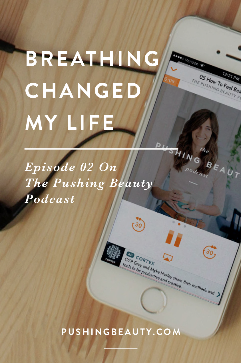 Breathing changed my life the pushing beauty podcast