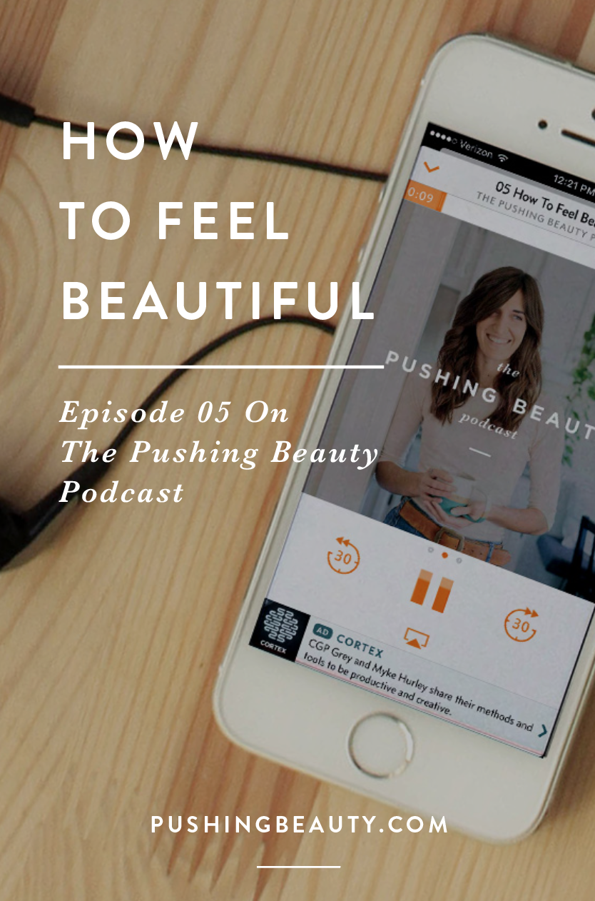 How to Feel Beautiful Pushing Beauty Podcast