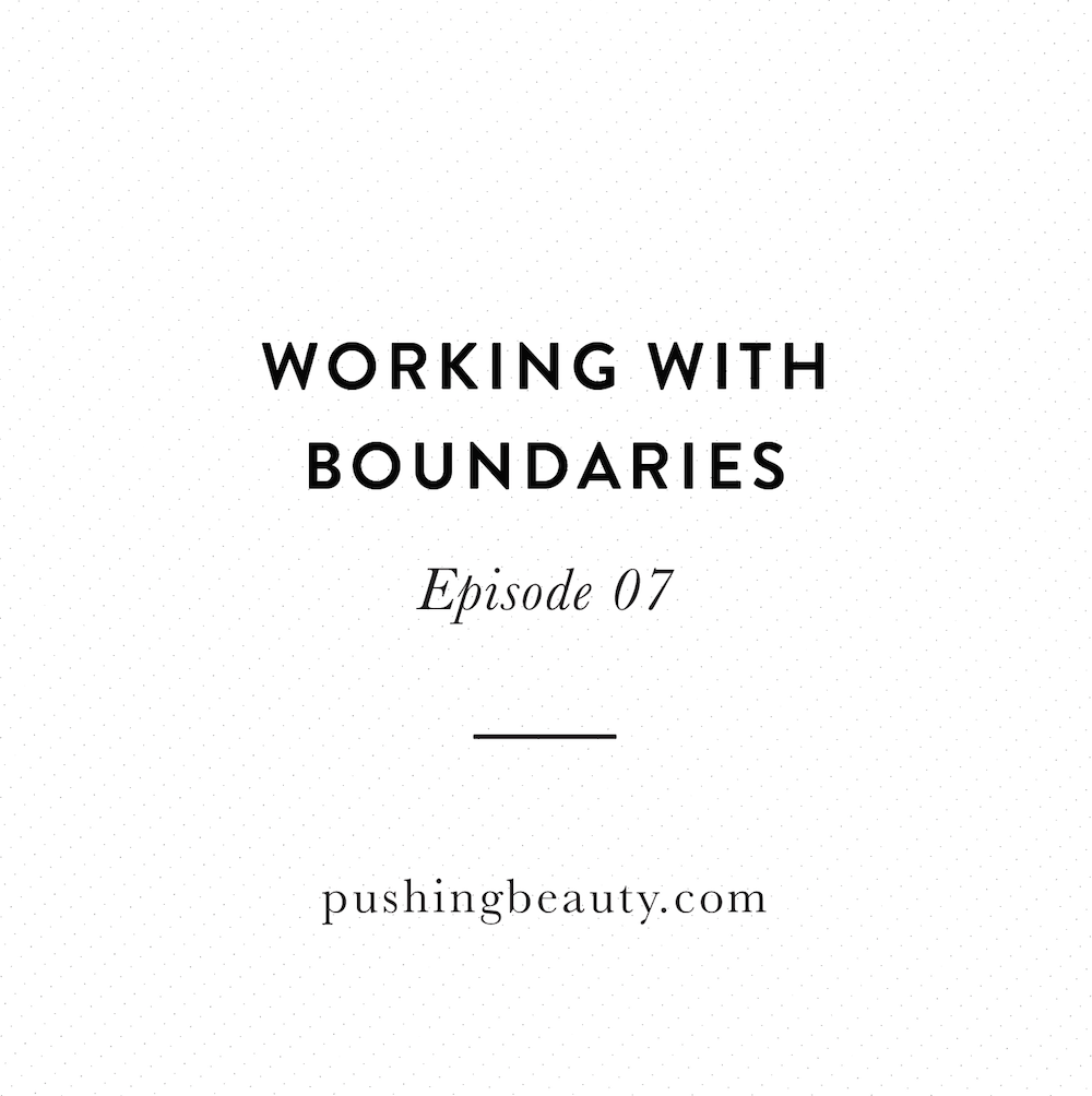Boundaries The Pushing Beauty Podcast
